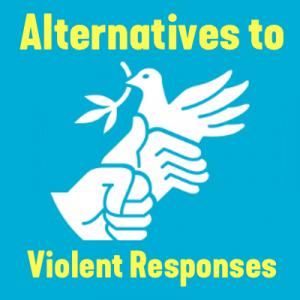 Alternatives to Violent Responses