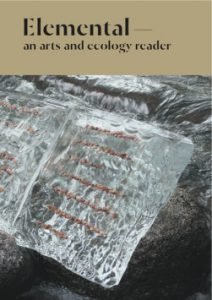 Elemental – an arts and ecology reader [https://www.cornerhousepublications.org/publications/elemental-an-arts-and-ecology-reader-gaia-project/] (2016), ed. James Brady